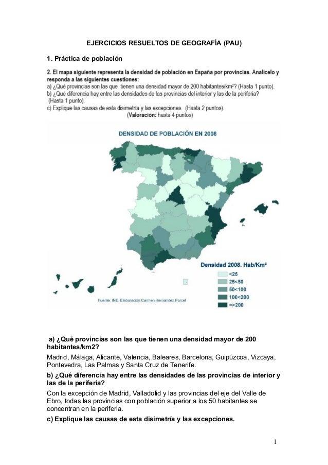 EJERCICIOS RESUELTOS DE GEOGRAFÍA (PAU) 1. Práctica de población a) ¿Qué provincias son las que tienen una densidad mayor ...