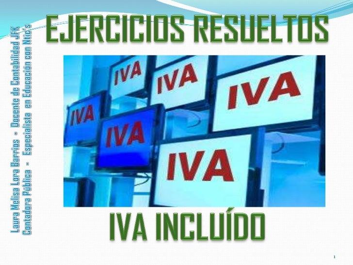 EJERCICIOS RESUELTOS<br />IVA INCLUÍDO<br />Laura Melisa Lora Barrios  -  Docente de Contabilidad JFK<br />Contadora Públi...