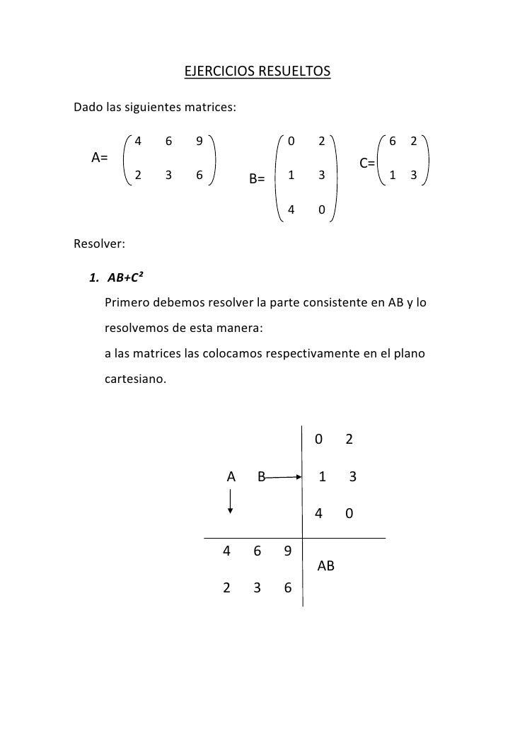 EJERCICIOS RESUELTOS<br />Dado las siguientes matrices:<br />C=B=A=46902   62<br />23613   13<br />40<br />Resolver:<br />...