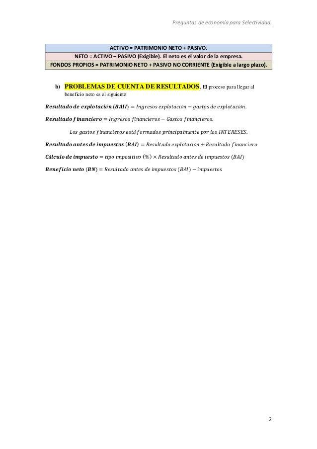 Preguntas de economía para Selectividad. 2 ACTIVO = PATRIMONIO NETO + PASIVO. NETO = ACTIVO – PASIVO (Exigible). El neto e...
