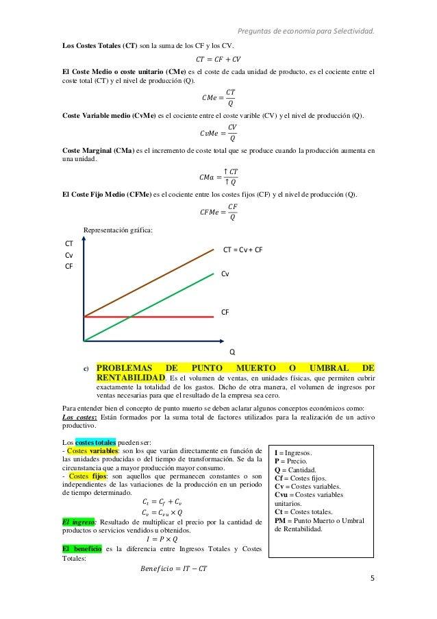 Preguntas de economía para Selectividad. 5 Los Costes Totales (CT) son la suma de los CF y los CV. ܶܥ = ܨܥ + ܸܥ El C...