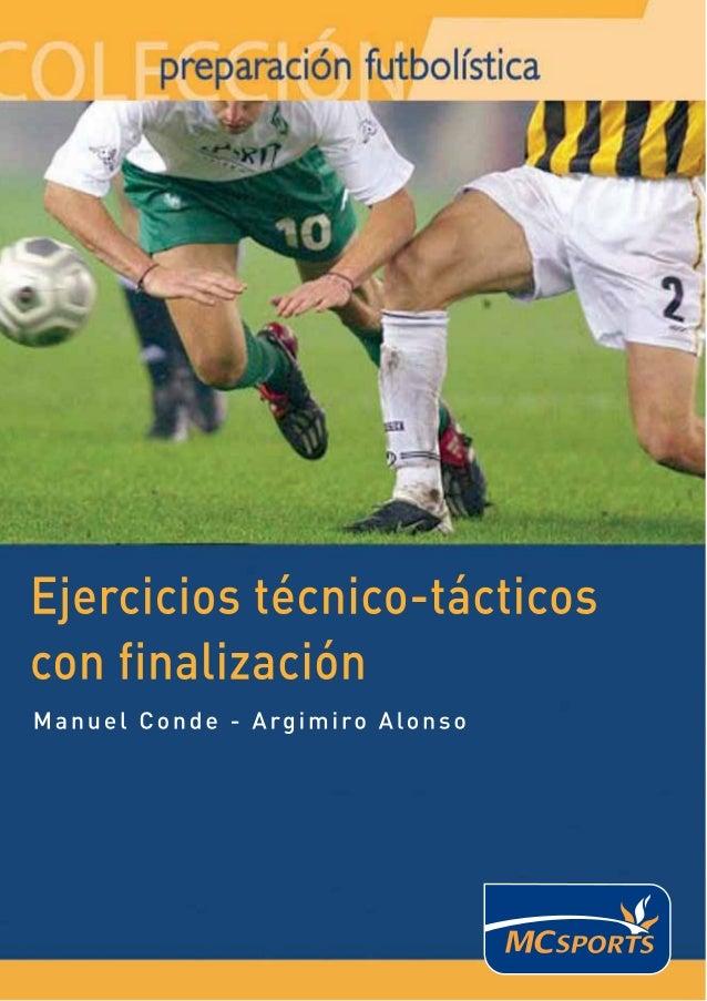 3  EJERCICIOS TÉCNICO-TÁCTICOS  CON FINALIZACIÓN  Manuel Conde  Entrenador Nacional de Fútbol  Argimiro Alonso  Entrenador...