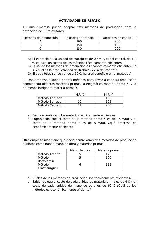 ACTIVIDADES DE REPASO  1.- Una empresa puede adoptar tres métodos de producción para la  obtención de 10 televisores.  Mét...