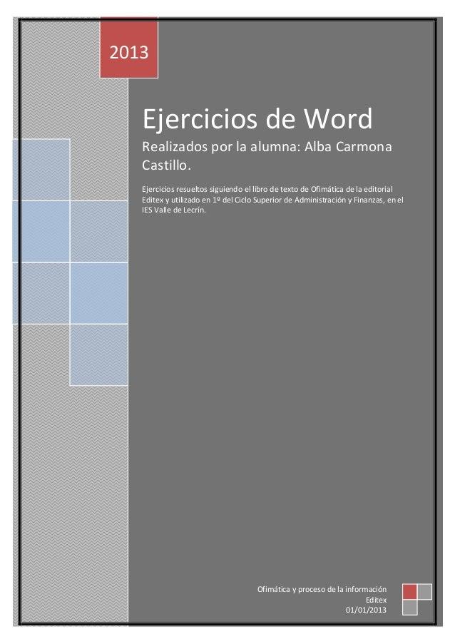 2013   Ejercicios de Word   Realizados por la alumna: Alba Carmona   Castillo.   Ejercicios resueltos siguiendo el libro d...