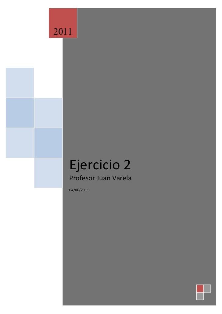 2011   Ejercicio 2   Profesor Juan Varela   04/06/2011