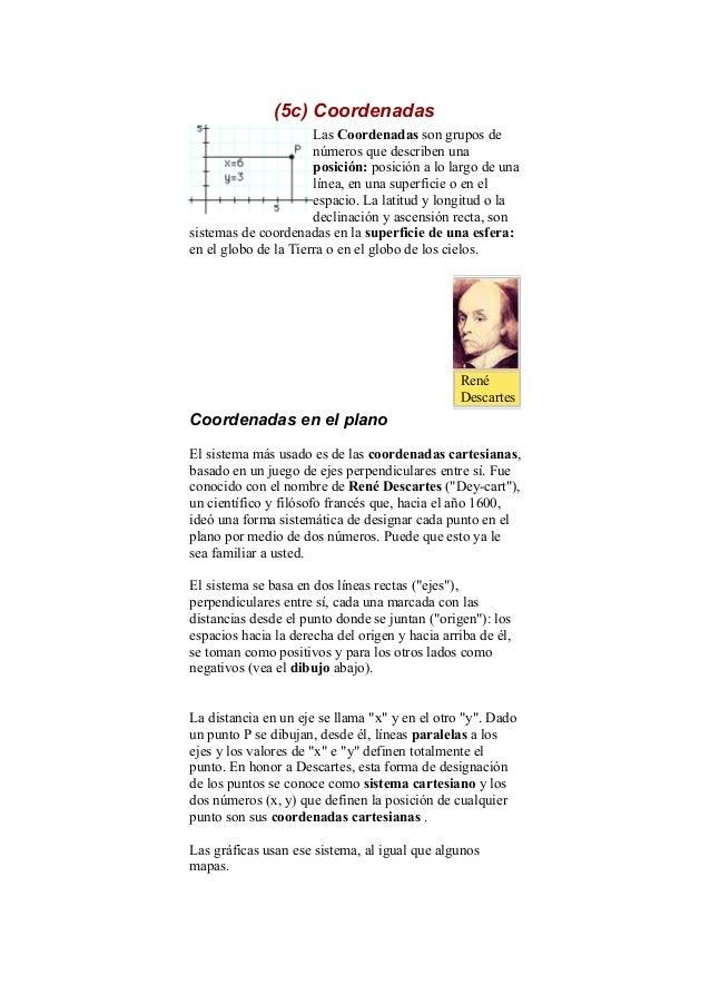 (5c) Coordenadas Las Coordenadas son grupos de números que describen una posición: posición a lo largo de una línea, en un...