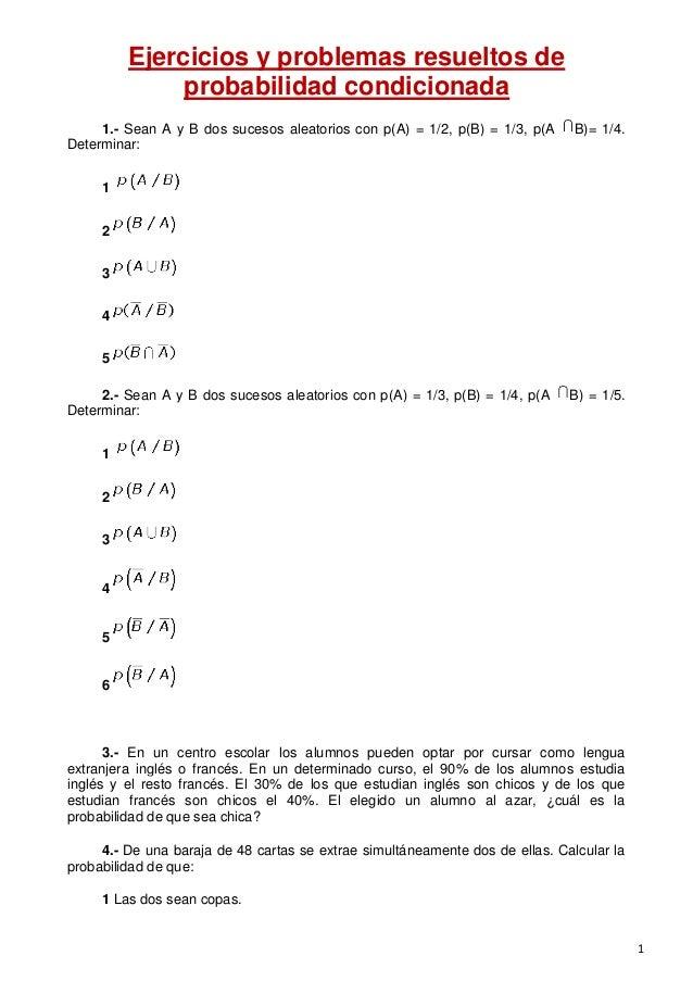 Ejercicios y problemas resueltos de probabilidad condicionada 1.- Sean A y B dos sucesos aleatorios con p(A) = 1/2, p(B) =...