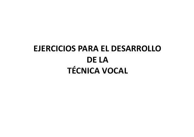 EJERCICIOS PARA EL DESARROLLO DE LA TÉCNICA VOCALTÉCNICA VOCAL