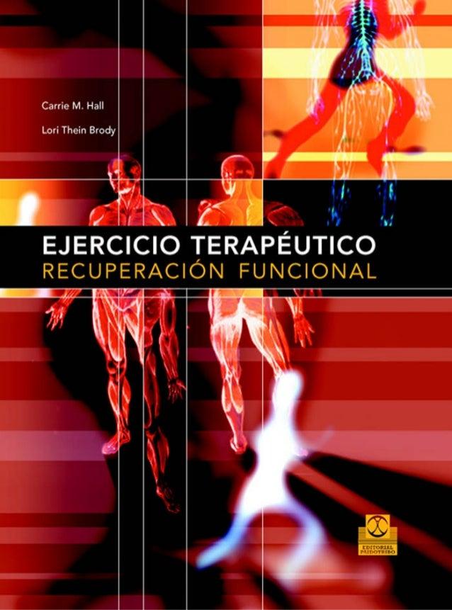 Previos+indice  23/3/06  20:19  Página i  EJERCICIO TERAPÉUTICO Recuperación funcional  Carrie M. Hall, MHS, PT Physical T...