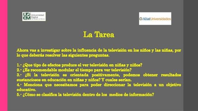 La Tarea Ahora vas a investigar sobre la influencia de la televisión en los niños y las niñas, por lo que deberás resolver...