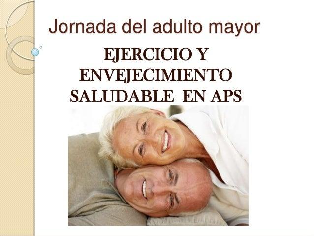 Jornada del adulto mayor EJERCICIO Y ENVEJECIMIENTO SALUDABLE EN APS