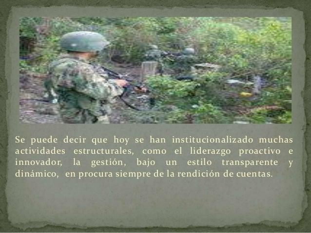 En cuanto a la normativa legal el Ejército la está actualizando,  en concordancia con la Constitución aprobada en el año 2...