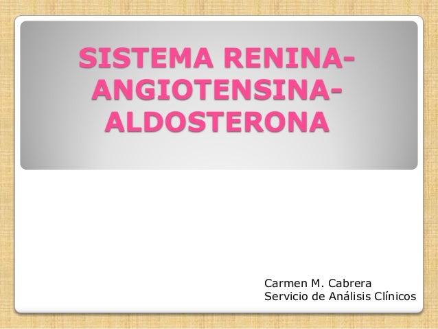 SISTEMA RENINAANGIOTENSINAALDOSTERONA  Carmen M. Cabrera Servicio de Análisis Clínicos