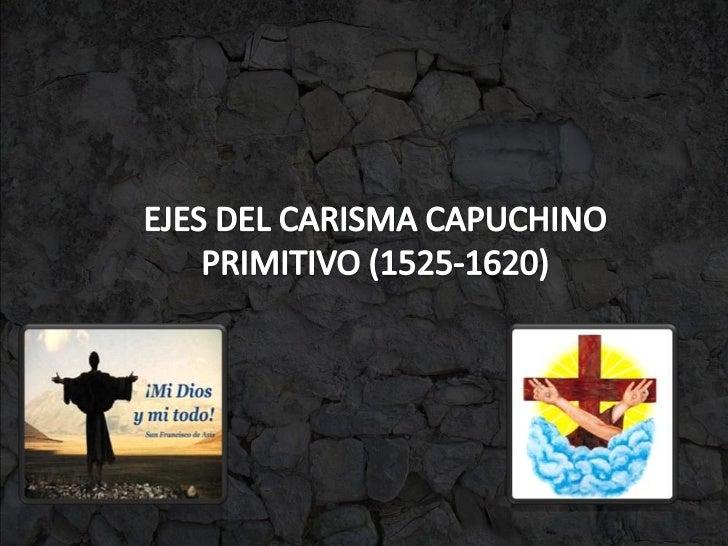 • La Bula Religionis Zelus (3 de julio de 1528, Papa  Celemente VII): Deseo de llevar una vida  auténticamente eremita.• F...