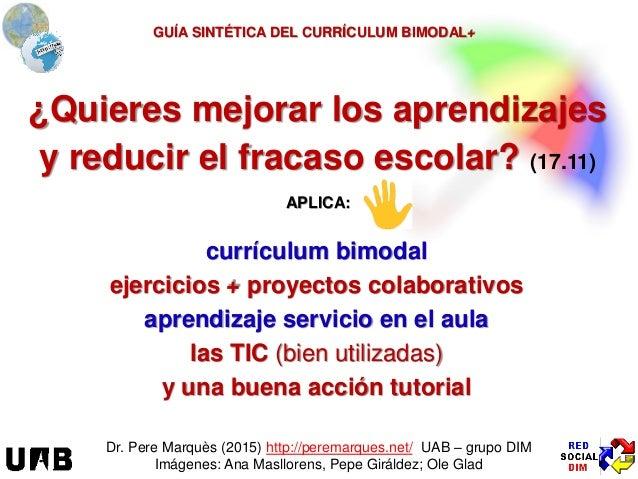 ¿Quieres mejorar los aprendizajes y reducir el fracaso escolar? (17.11) Dr. Pere Marquès (2015) http://peremarques.net/ UA...