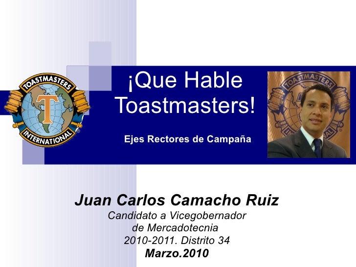 ¡Que Hable Toastmasters! Juan Carlos Camacho Ruiz Candidato a Vicegobernador de Mercadotecnia  2010-2011. Distrito 34 Marz...