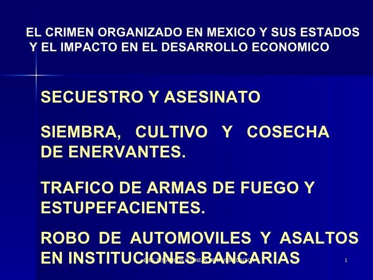 SECUESTRO Y ASESINATO EL CRIMEN ORGANIZADO EN MEXICO Y SUS ESTADOS Y EL IMPACTO EN EL DESARROLLO ECONOMICO SIEMBRA, CULTIV...