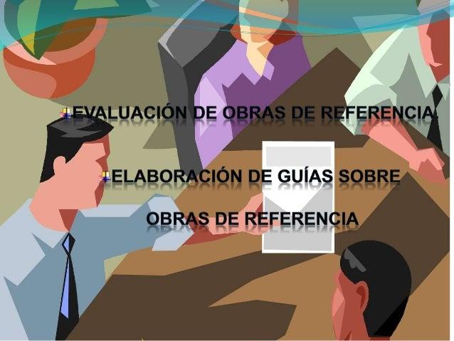 La tarea de definir la obra de referencia no es nada fácil. En términos generales, se puede decir que es aquella que por s...