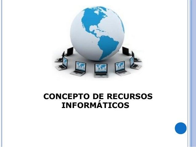 CONCEPTO DE RECURSOS INFORMÁTICOS