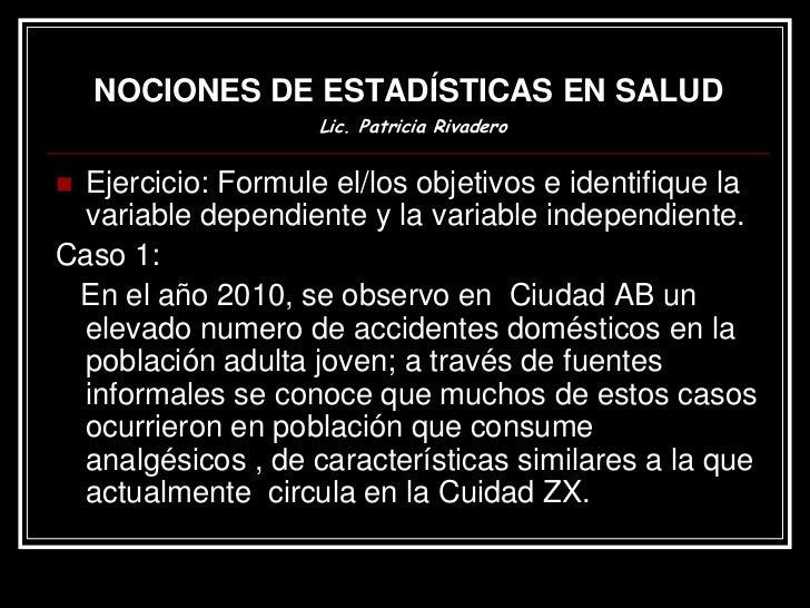NOCIONES DE ESTADÍSTICAS EN SALUD                    Lic. Patricia Rivadero Ejercicio: Formule el/los objetivos e identif...