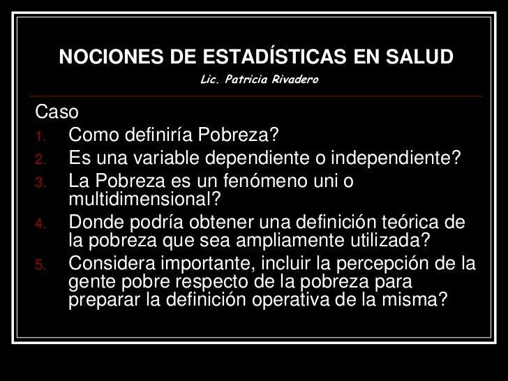 NOCIONES DE ESTADÍSTICAS EN SALUD                      Lic. Patricia Rivadero               Como se miden las variables?  ...