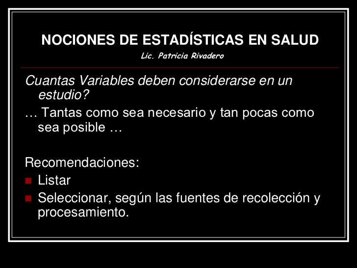 •NOCIONES DE ESTADÍSTICAS EN SALUD               Lic. Patricia RivaderoCaso: Seleccione las variables de estudio Identif...