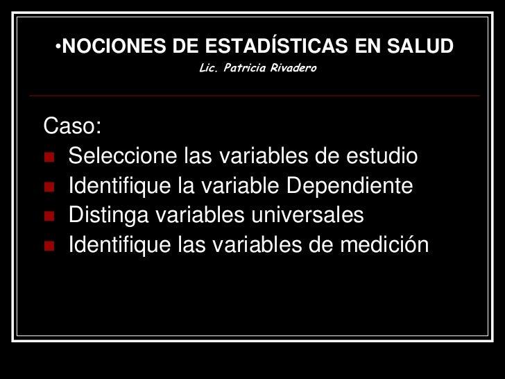 ESTADÍSTICAS EN SALUDLic. Patricia RivaderoMédicos investigan la prevalencia de una  enfermedad digestiva y los probables ...