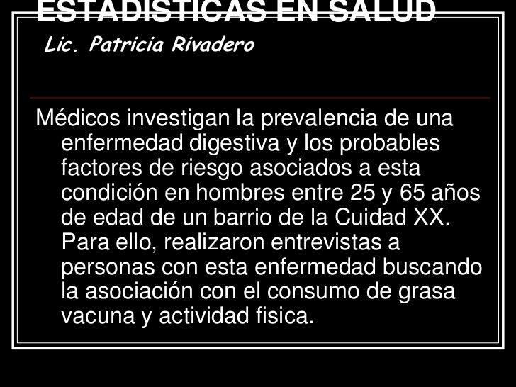 NOCIONES DE ESTADÍSTICAS EN SALUD         Lic. Patricia Rivadero Categorizan en leve – moderado –  severo, según la inges...