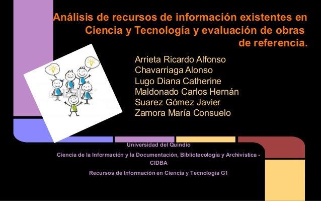 Análisis de recursos de información existentes en Ciencia y Tecnología y evaluación de obras de referencia. Arrieta Ricard...