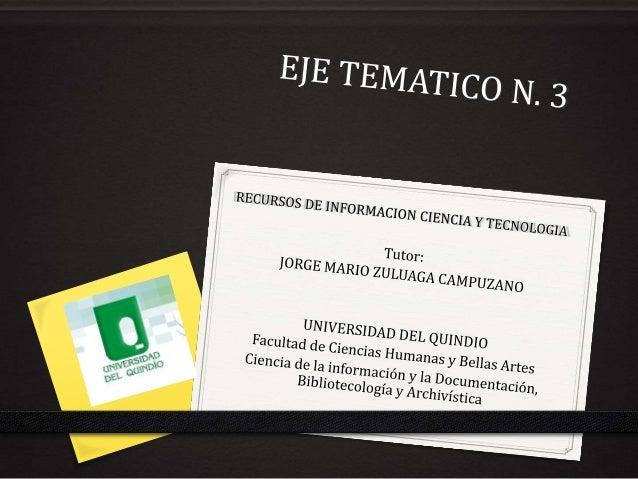 TEMAS: • Análisis de recursos de Información existentes en ciencia y Tecnología. • Evaluación de obras de Referencia.