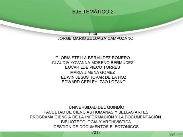 EJE TEMÁTICO 2 Tutor JORGE MARIO ZULUAGA CAMPUZANO GLORIA STELLA BERMÚDEZ ROMERO CLAUDIA YOVANNA MORENO BERMÚDEZ EUCARILDE...