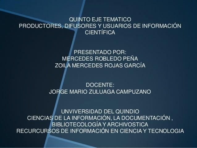 QUINTO EJE TEMATICOPRODUCTORES, DIFUSORES Y USUARIOS DE INFORMACIÓN                   CIENTÍFICA                 PRESENTAD...