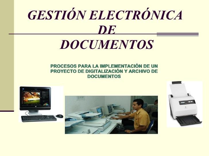 GESTIÓN ELECTRÓNICA  DE DOCUMENTOS PROCESOS PARA LA IMPLEMENTACIÓN DE UN PROYECTO DE DIGITALIZACIÓN Y ARCHIVO DE DOCUMENTOS
