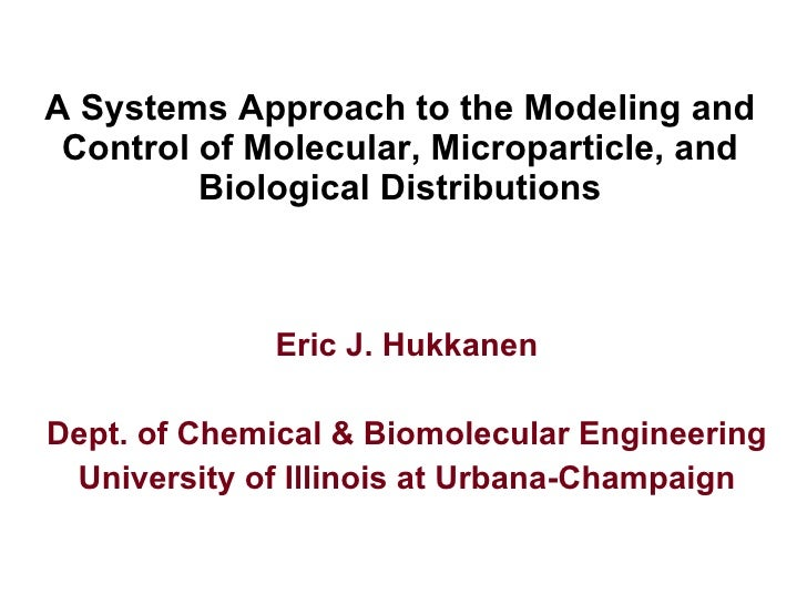 A Systems Approach to the Modeling and Control of Molecular, Microparticle, and Biological Distributions Eric J. Hukkanen ...