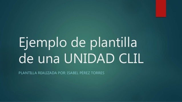 Ejemplo de plantilla de una UNIDAD CLIL PLANTILLA REALIZADA POR: ISABEL PÉREZ TORRES