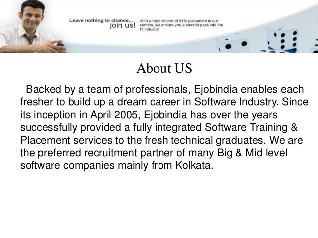 About US  Backed by a team of professionals, Ejobindia enables each  fresher to build up a dream career in Software Indust...