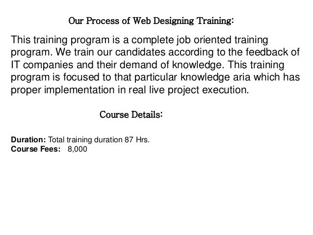 Our Process of Web Designing Training:  This training program is a complete job oriented training  program. We train our c...