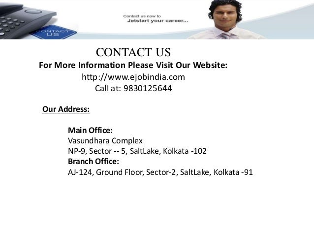 CONTACT US  For More Information Please Visit Our Website:  http://www.ejobindia.com  Call at: 9830125644  Our Address:  M...