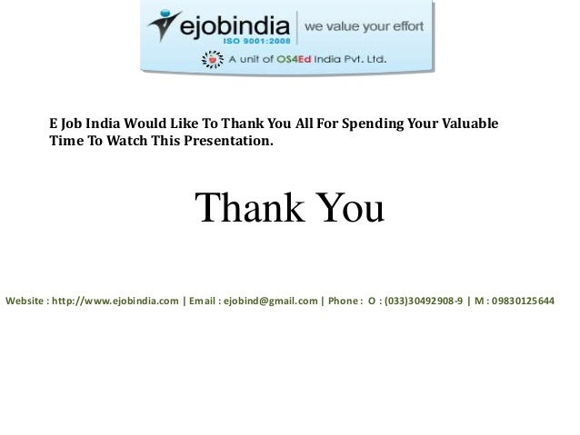 E Job India Would Like To Thank You All For Spending Your Valuable  Time To Watch This Presentation.  Thank You  Website :...