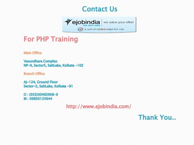 http://www.ejobindia.com/ Thank You.. Contact Us For PHP Training Main Office Vasundhara Complex NP-9, Sector5, SaltLake, ...