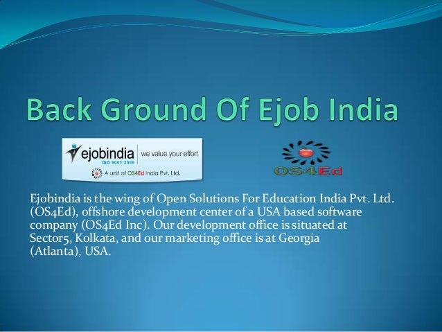 Ejobindia is the wing of Open Solutions For Education India Pvt. Ltd. (OS4Ed), offshore development center of a USA based ...