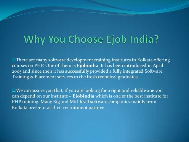 There are many software development training institutes in Kolkata offering courses on PHP. One of them is Ejobindia. It ...