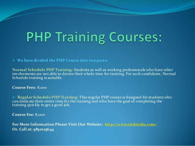  We have divided the PHP Course into two parts: Normal Schedule PHP Training: Students as well as working professionals w...