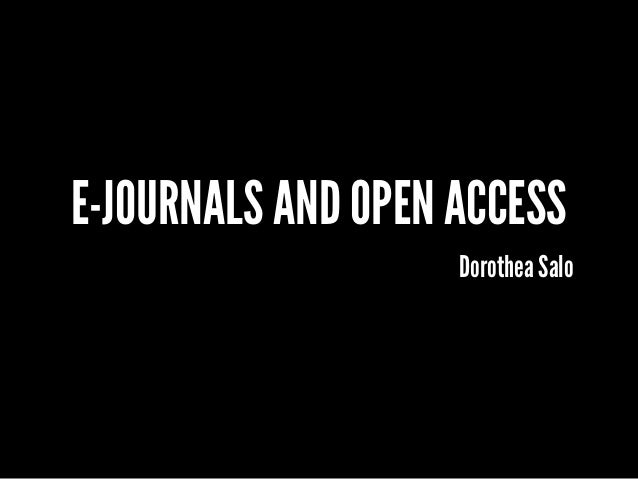E-JOURNALS AND OPEN ACCESS Dorothea Salo