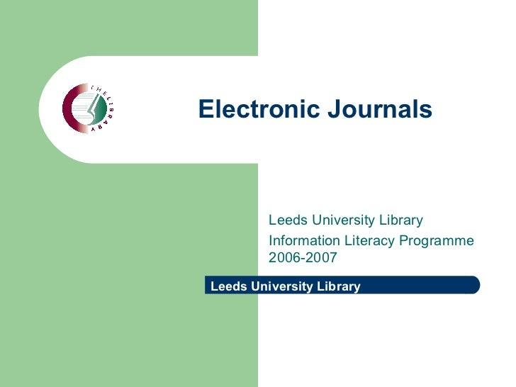 Electronic Journals Leeds University Library Information Literacy Programme 2006-2007