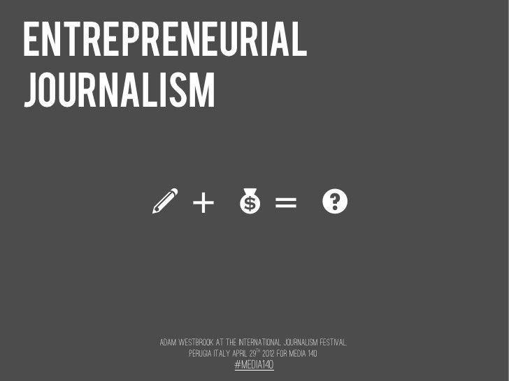 ENTREPRENEURIALJOURNALISM      r+ $= ?       Adam Westbrook at the International Journalism Festival,              Perugia...