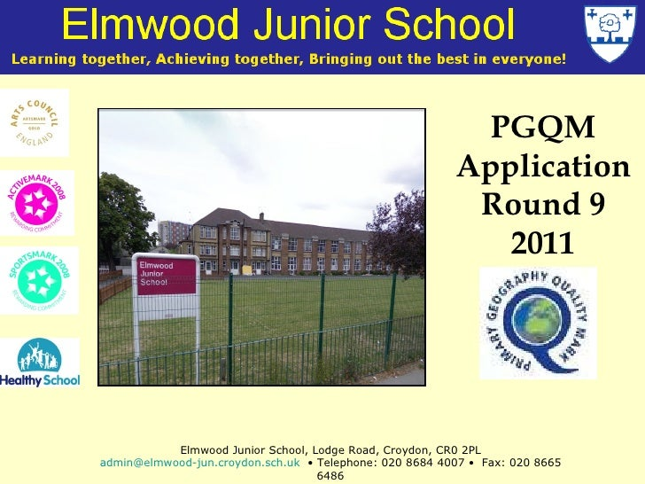 PGQM Application Round 9 2011 Elmwood Junior School, Lodge Road, Croydon, CR0 2PL [email_address]   • Telephone: 020 8684 ...