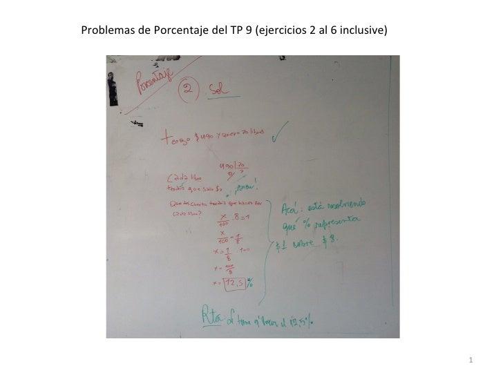 Problemas de Porcentaje del TP 9 (ejercicios 2 al 6 inclusive)                                    ...