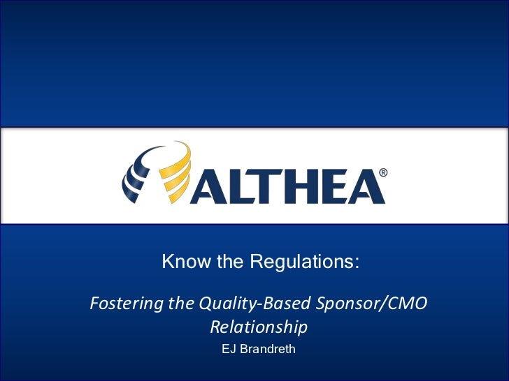 Know the Regulations:Fostering the Quality-Based Sponsor/CMO               Relationship               EJ Brandreth