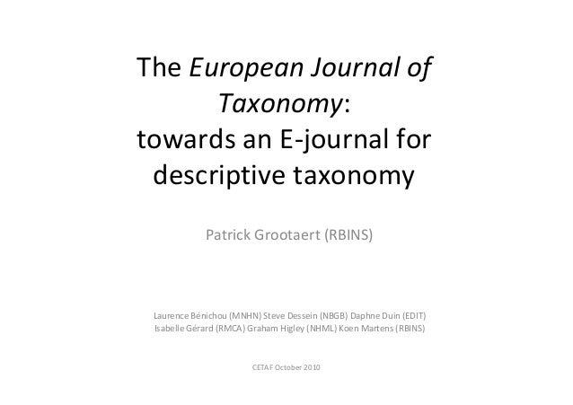 The European Journal of Taxonomy: towards an E-journal for descriptive taxonomy Patrick Grootaert (RBINS) Laurence Bénicho...
